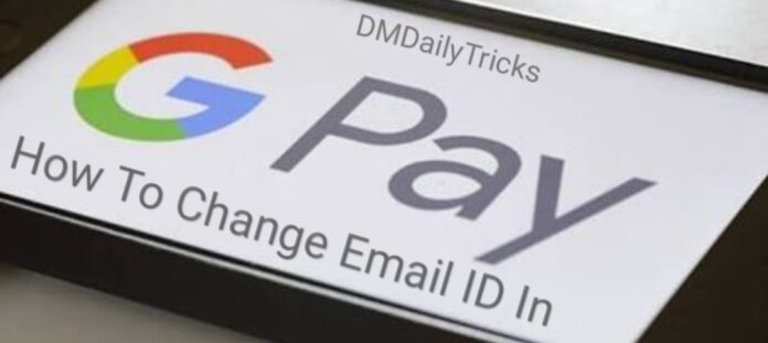 How to change email id in Google pay