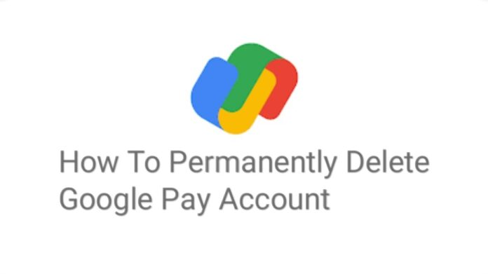 How To Permanently Delete Google Pay Account